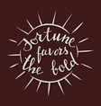 fortune favors the bold handmade lettering vector image vector image