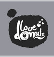 love donuts in a speech bubble vector image vector image