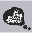 make it sweet in a speech bubble vector image vector image