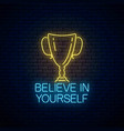 believe in yourself - glowing neon inscription vector image