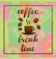 coffee break time lettering in frame handwritten vector image vector image