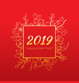 chinese new year greeting card -2019 text elegant vector image