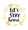 lets stay home vector image vector image