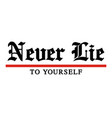 never lie to yourself typography quotes vector image vector image