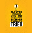 the master has failed more times than the beginner vector image vector image