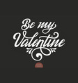 be my valentine text valentine s vector image