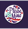 please be mine poster with romantic phrase vector image vector image
