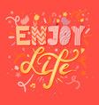 enjoy life lettering vector image vector image