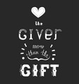 handwritten phrase love the giver more than the vector image vector image