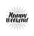 happy weekend hand lettering positive quote vector image vector image