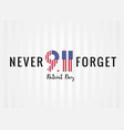 9 11 never forget partiot day usa poster vector image vector image