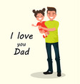inscription i love you dad father with daughter vector image