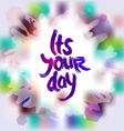 Its your day freehand drawing grunge sketch card vector image