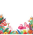 frame from tropical flowers and flamingoes vector image vector image