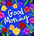 Good morning - lovely card with flowers and vector image vector image