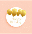 soft birthday background with golden balloons vector image