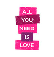 all you need is love inspirational quote vector image