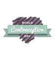 world contraception day greeting emblem vector image