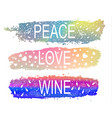 peace love wine a set of phrases of slogan on the vector image vector image