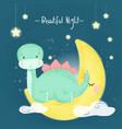 cute dinosaur sitting on moon vector image