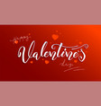 valentine day holidays lettering hand-drawn vector image vector image