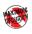 maximum security rubber stamp vector image vector image