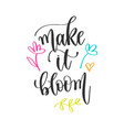 make it bloom - hand lettering positive quotes vector image vector image