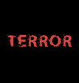 scary lettering terror on black background vector image