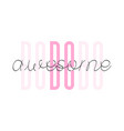 be awesome inspirational quote - design for t vector image