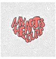 big heart with lettering - my heart is yours vector image vector image