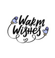 warm wisches greeting card with hand lettering vector image