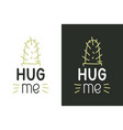 hug me inspirational quote - design for t shirt vector image vector image