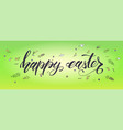 happy easter handwritten calligraphic text with vector image vector image