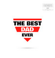 badge the best dad ever vector image vector image