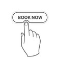 finger pressing button book now - reservation vector image vector image