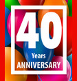 forty years anniversary 40 years greeting card vector image vector image