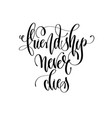 friendship never dies - hand lettering inscription vector image vector image