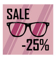 sale of fashionable glasses a discount of 25 vector image vector image