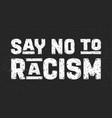 say no to racism text message for protest action vector image