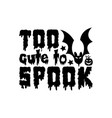 too cute to spook vector image