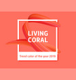 living coral background photo frame trend color vector image
