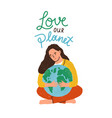 woman hugging earth globe and love our planet vector image