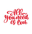 calligraphic all you need is love inscription vector image