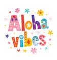 aloha vibes vector image vector image