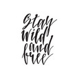 stay wild and free hand drawn lettering quote vector image vector image