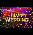 happy wedding greeting card vector image