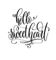 hello sweetheart - hand lettering inscription text vector image vector image