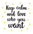 keep calm and love who you want hand drawn vector image vector image