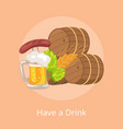 have a drink of beer barrels vector image vector image