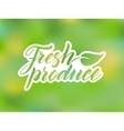 Hand drawn fresh produce lettering against blurred vector image vector image